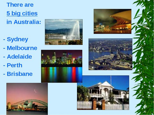 There are 5 big cities in Australia: - Sydney - Melbourne - Adelaide - Perth...