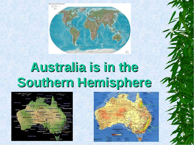 Australia is in the Southern Hemisphere