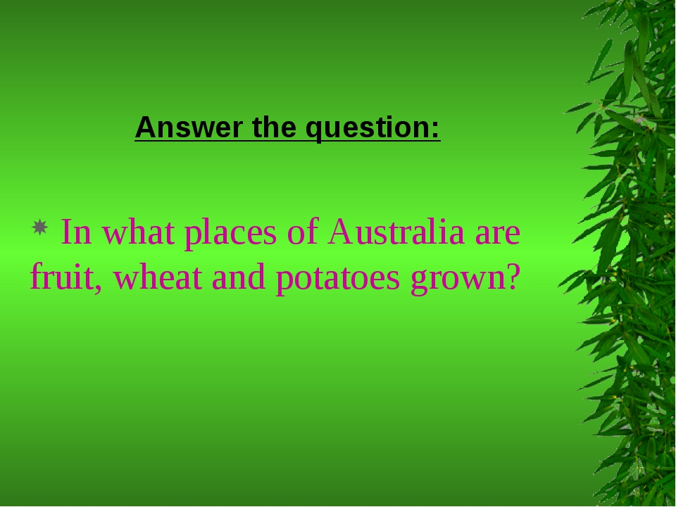 Answer the question: In what places of Australia are fruit, wheat and potatoe...
