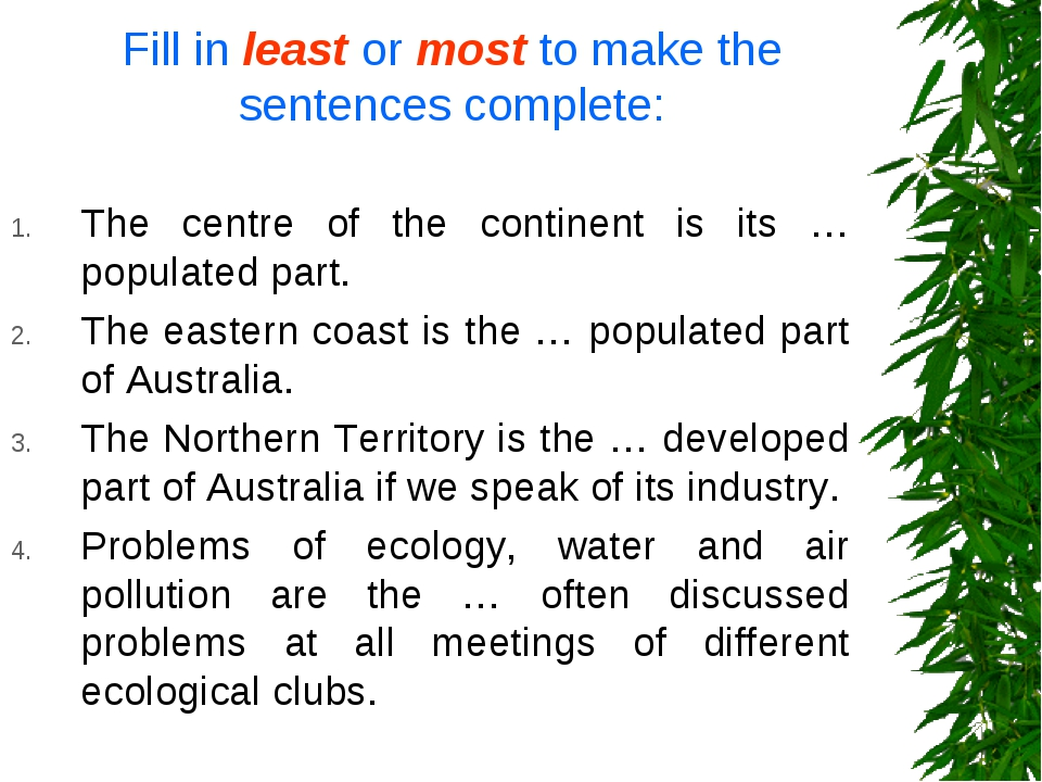 Fill in least or most to make the sentences complete: The centre of the conti...