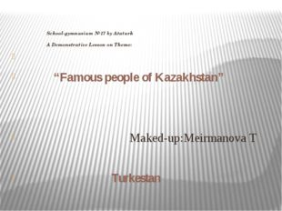 """School-gymnasium №17 by Ataturk A Demonstrative Lesson on Theme: """"Famous peop"""