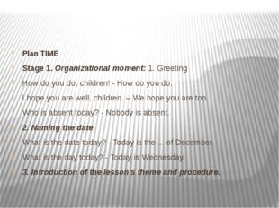 Plan TIME Stage 1. Organizational moment: 1. Greeting How do you do, children