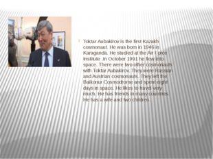Toktar Aubakirov is the first Kazakh cosmonaut. He was born in 1946 in Karag