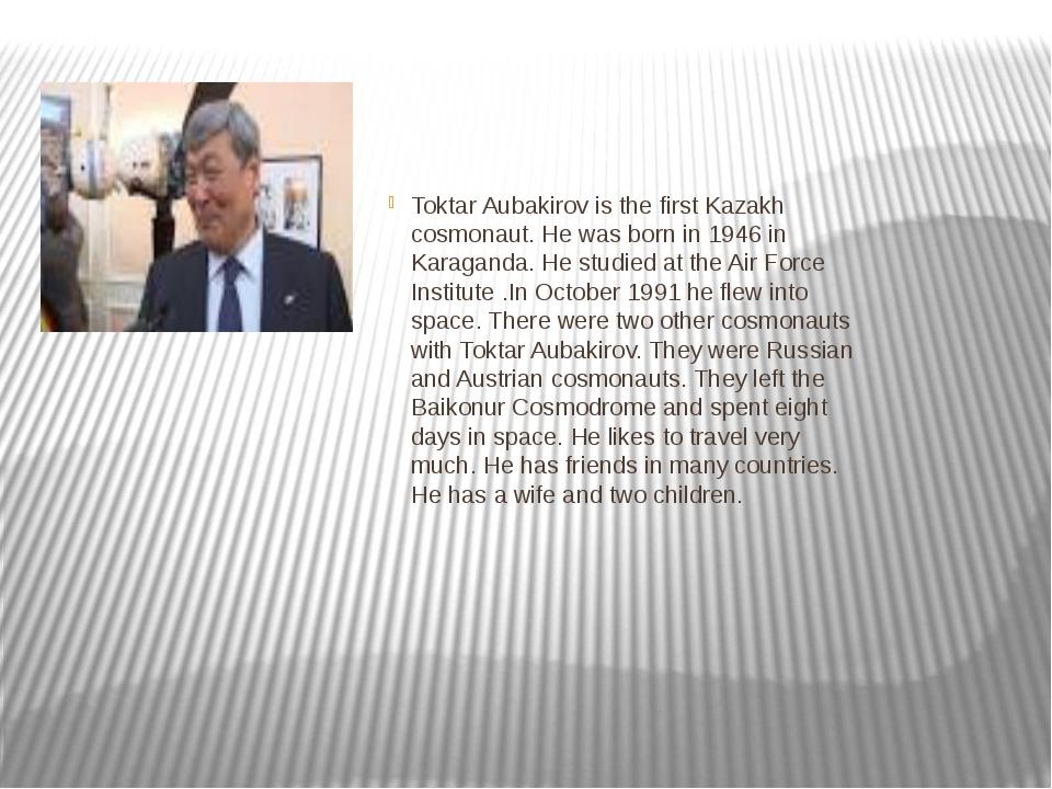 Toktar Aubakirov is the first Kazakh cosmonaut. He was born in 1946 in Karag...
