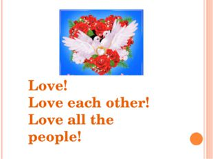Love! Love each other! Love all the people!