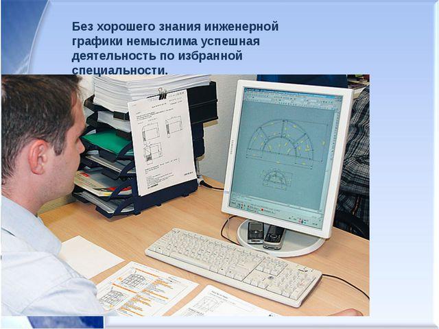 Без хорошего знания инженерной графики немыслима успешная деятельность по из...