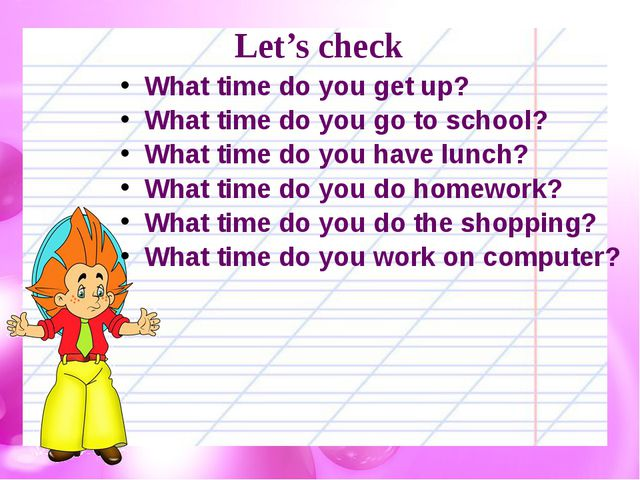 Let's check  What time do you get up? What time do you go to school? What tim...
