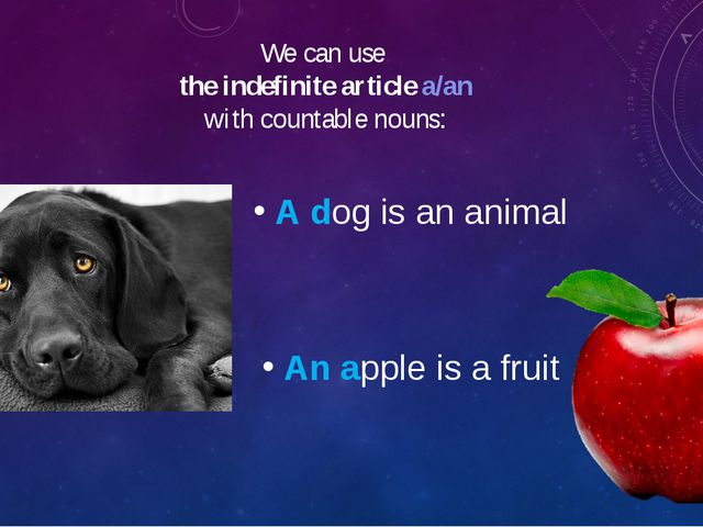 We can use the indefinite article a/an with countable nouns: A dog is an anim...