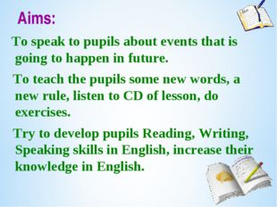 Aims: To speak to pupils about events that is going to happen in future. To