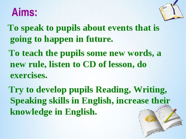 Aims: To speak to pupils about events that is going to happen in future. To...