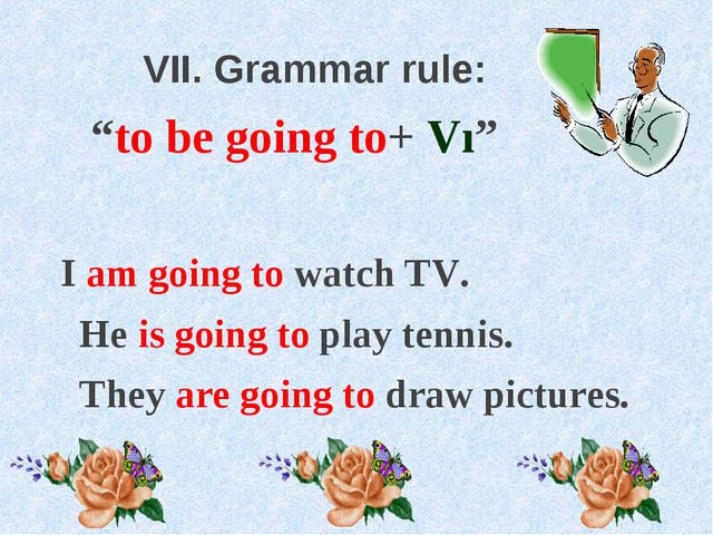 "VII. Grammar rule: ""to be going to+ Vı"" I am going to watch TV. He is going..."