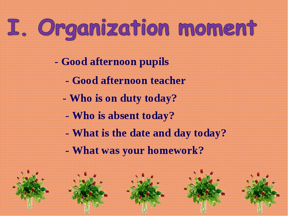 - Good afternoon pupils - Good afternoon teacher - Who is on duty today? - W...