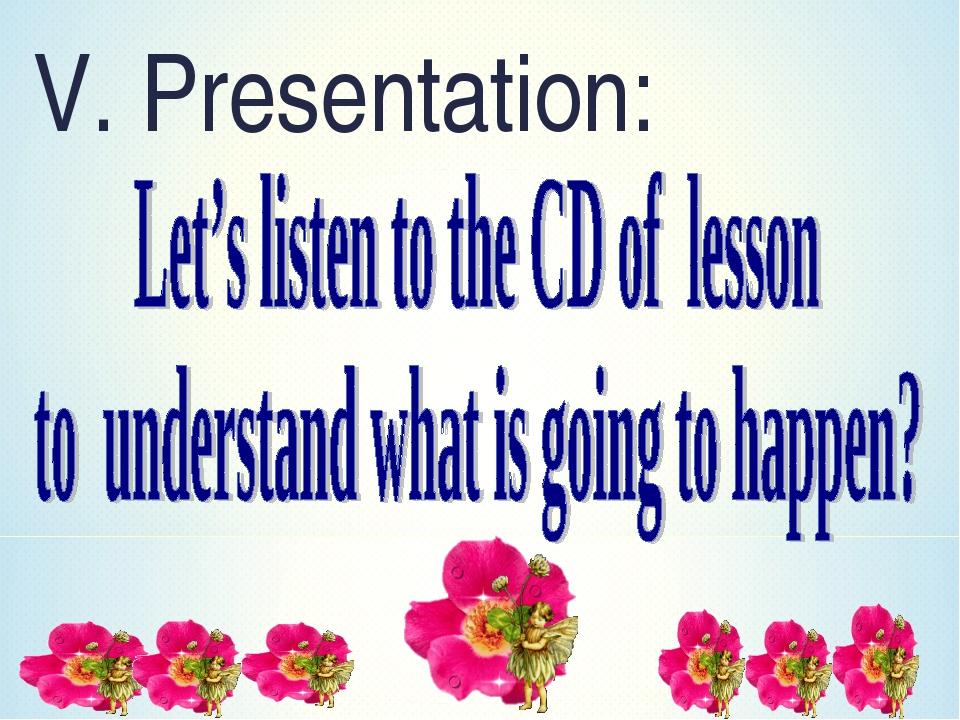 V. Presentation: