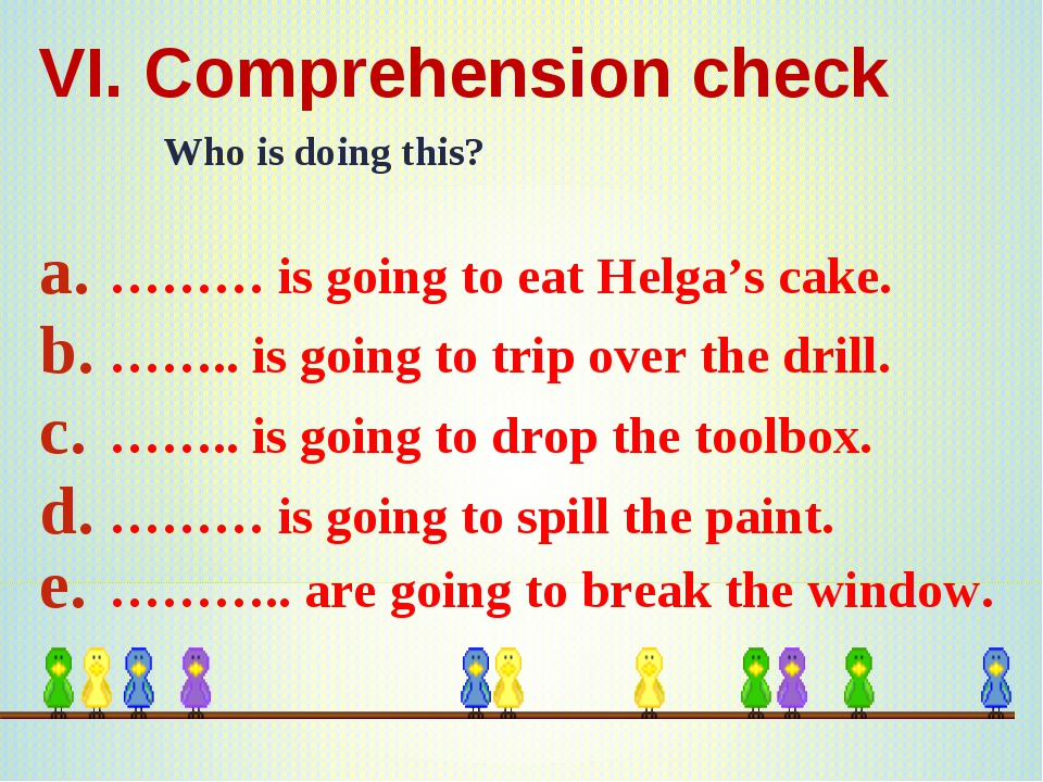 VI. Comprehension check Who is doing this? ……… is going to eat Helga's cake....