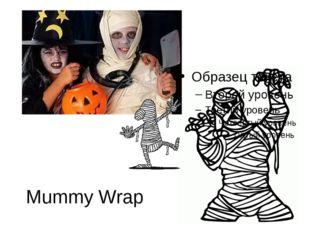 Mummy Wrap