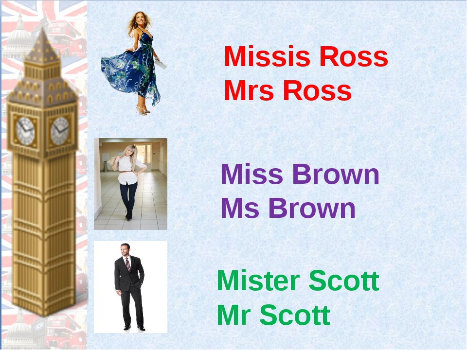 Missis Ross Mrs Ross Miss Brown Ms Brown Mister Scott Mr Scott