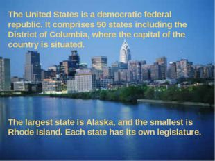 The United States is a democratic federal republic. It comprises 50 states in