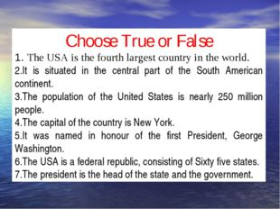 Choose True or False 1. The USA is the fourth largest country in the world. 2