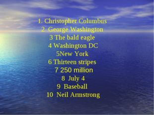 1. Christopher Columbus 2 George Washington 3 The bald eagle 4 Washington DC
