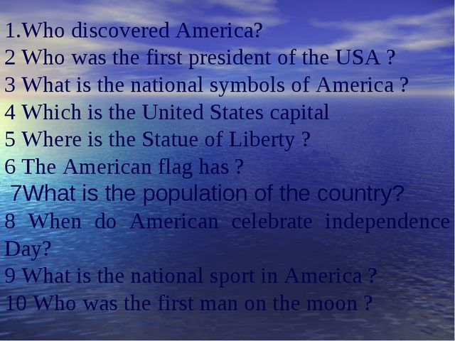 1.Who discovered America? 2 Who was the first president of the USA ? 3 What i...