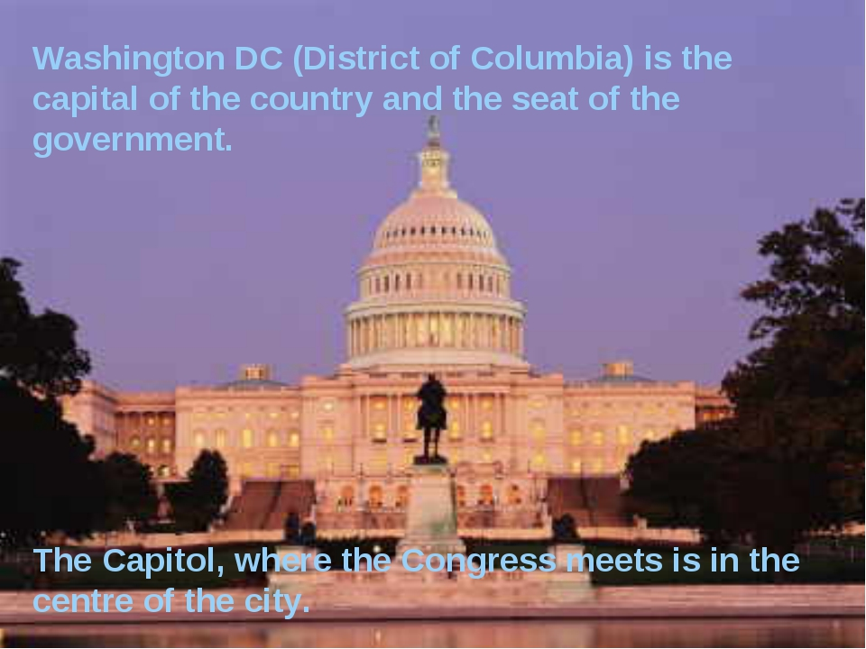 Washington DC (District of Columbia) is the capital of the country and the se...