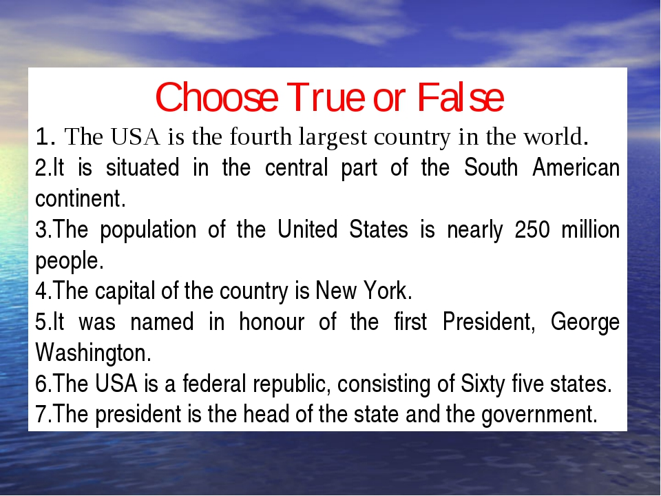 Choose True or False 1. The USA is the fourth largest country in the world. 2...