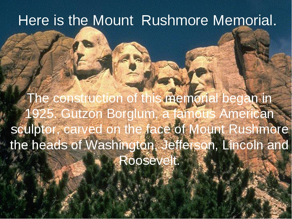 Here is the Mount Rushmore Memorial. The construction of this memorial began...