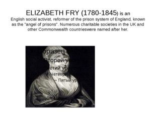 ELIZABETH FRY (1780-1845) is an English social activist, reformer of the pris
