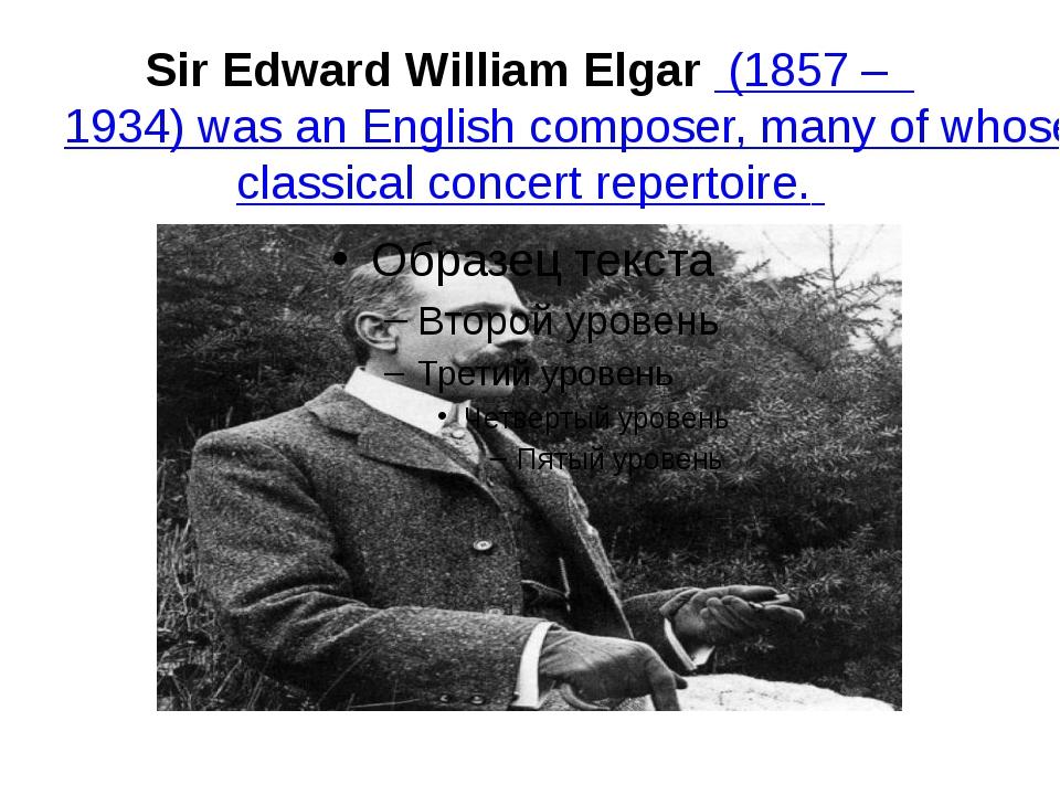 Sir Edward William Elgar(1857 – 1934) was an English composer, many of whos...