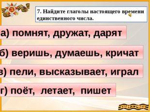 а) помнят, дружат, дарят 7. Найдите глаголы настоящего времени единственного