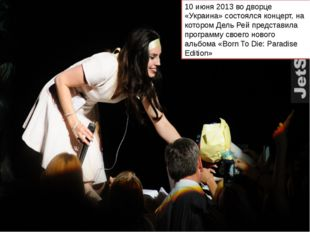 10 июня 2013 во дворце «Украина» состоялся концерт, на котором Дель Рей предс