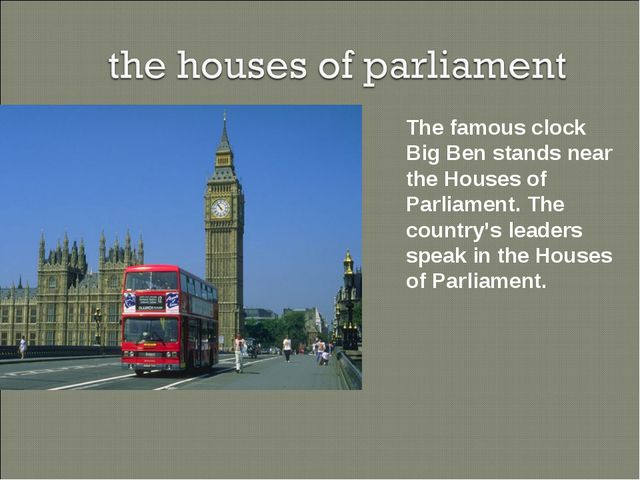 The famous clock Big Ben stands near the Houses of Parliament. The country's...