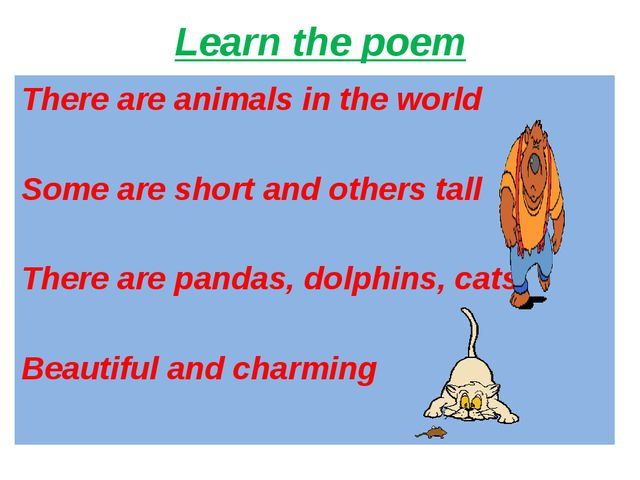 Learn the poem There are animals in the world Some are short and others tall...