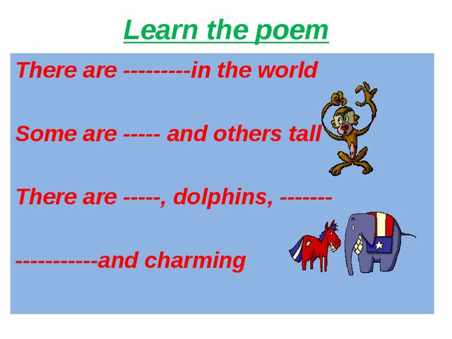 Learn the poem There are ---------in the world Some are ----- and others tall...