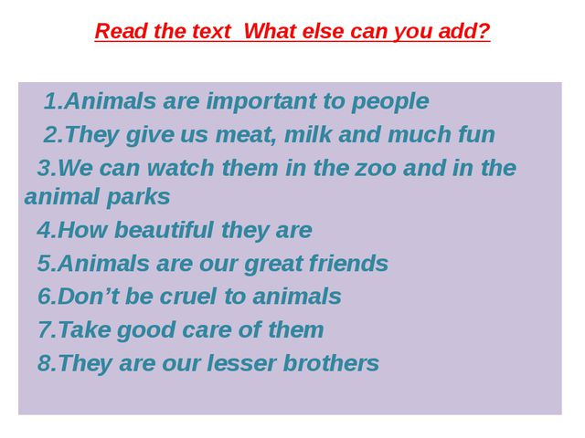 Read the text What else can you add? 1.Animals are important to people 2.They...