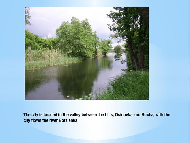 The city is located in the valley between the hills, Osinovka and Bucha, with...