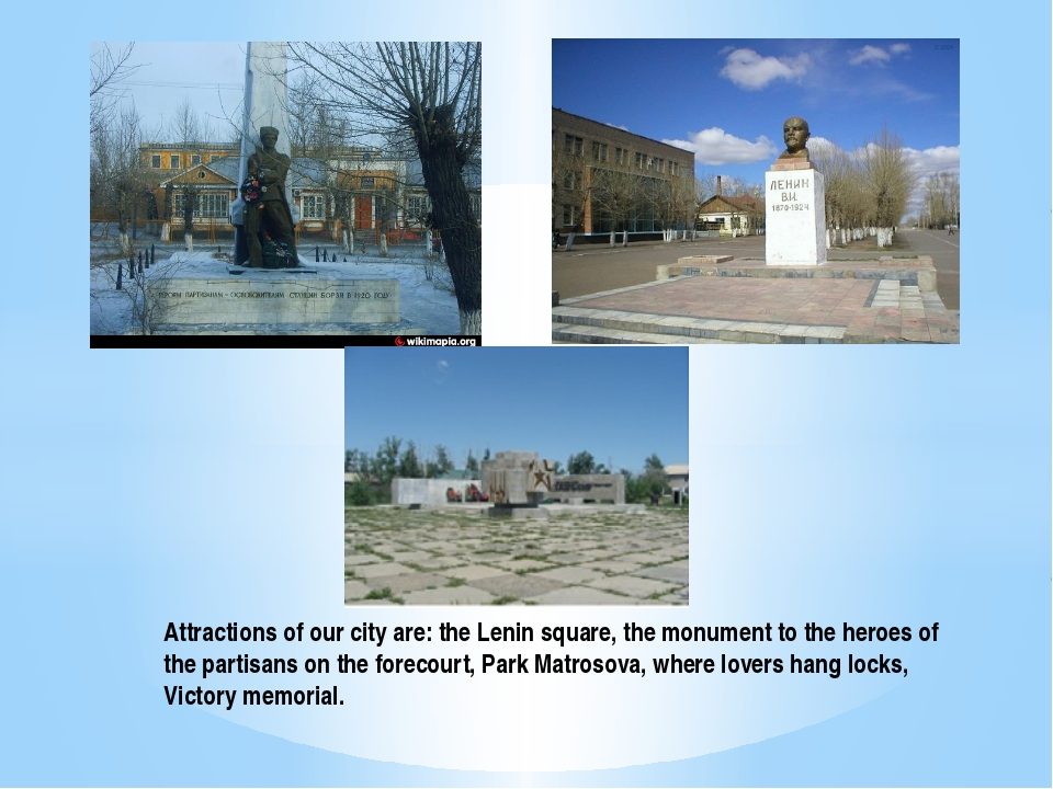 Attractions of our city are: the Lenin square, the monument to the heroes of...