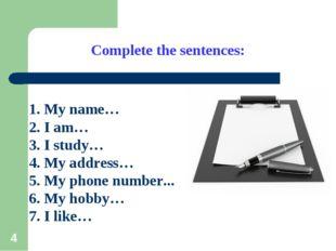 * Complete the sentences: 1. My name… 2. I am… 3. I study… 4. My address… 5.