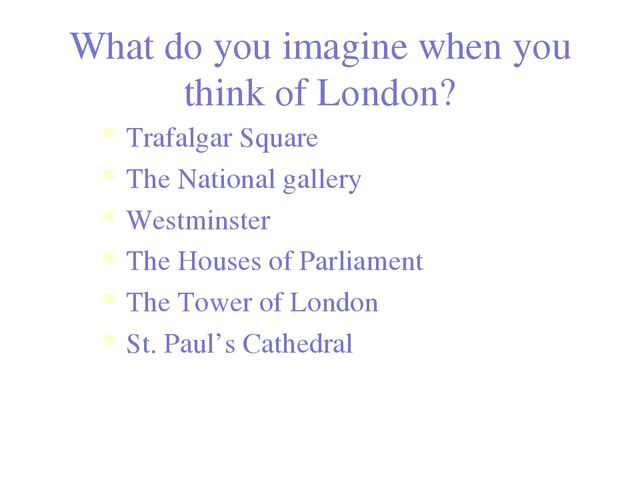 What do you imagine when you think of London? Trafalgar Square The National g...