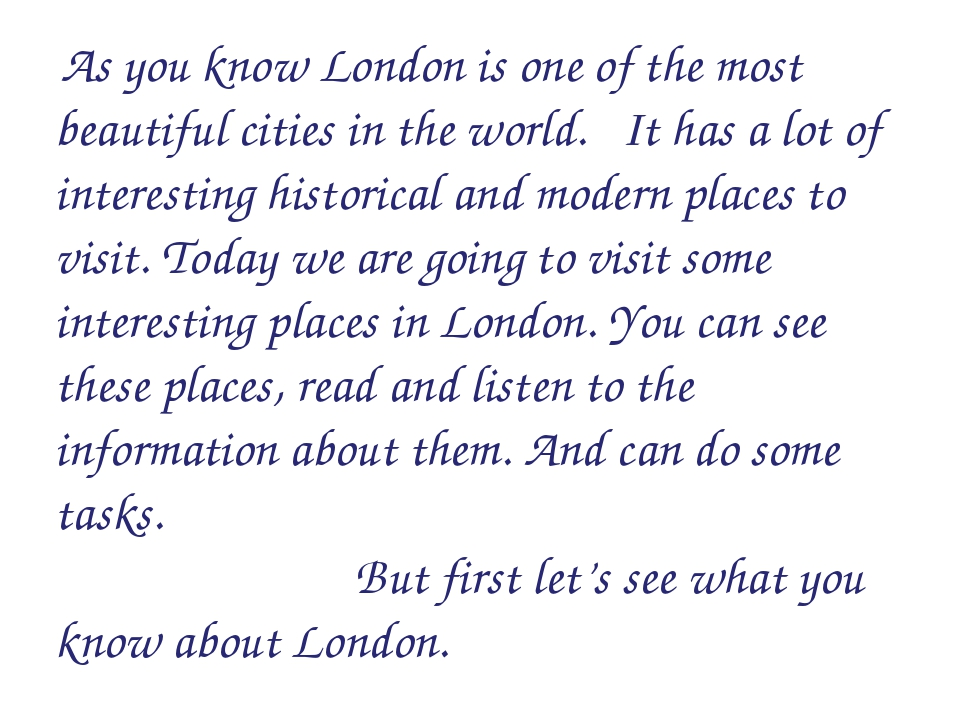 As you know London is one of the most beautiful cities in the world. It has...