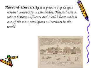 Harvard University is a private Ivy League research university in Cambridge,
