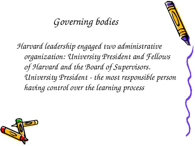 Governing bodies Harvard leadership engaged two administrative organization:...