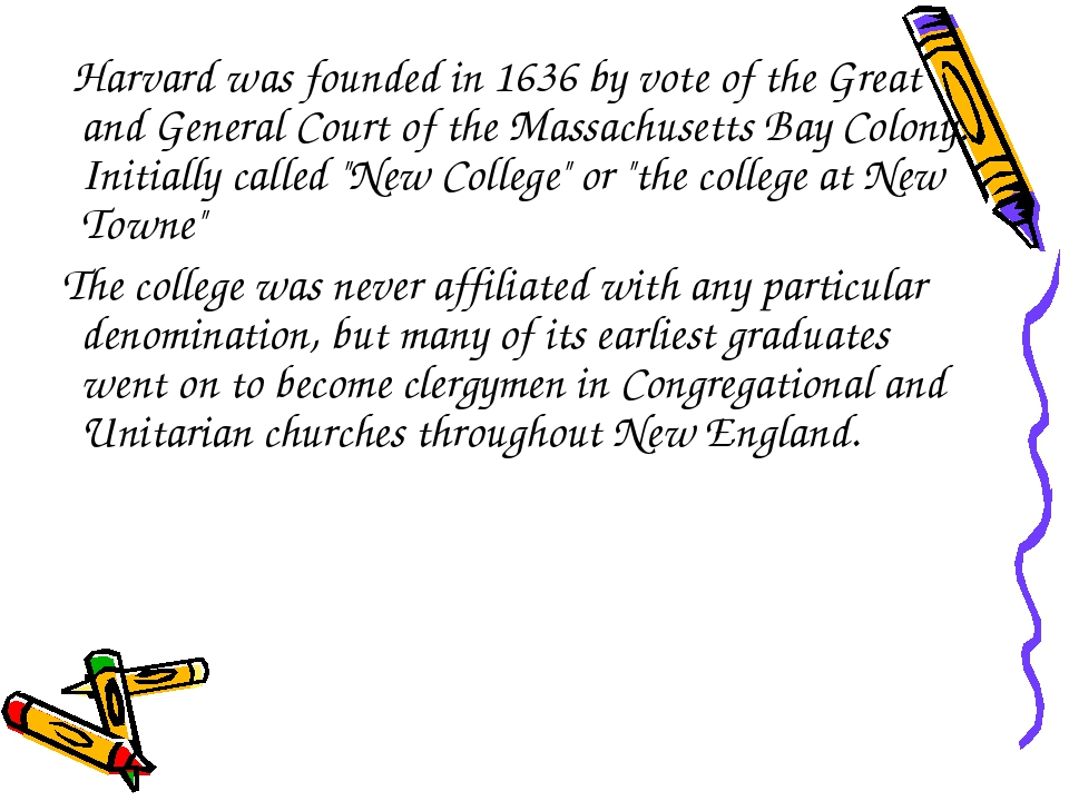 Harvard was founded in 1636 by vote of the Great and General Court of the Ma...