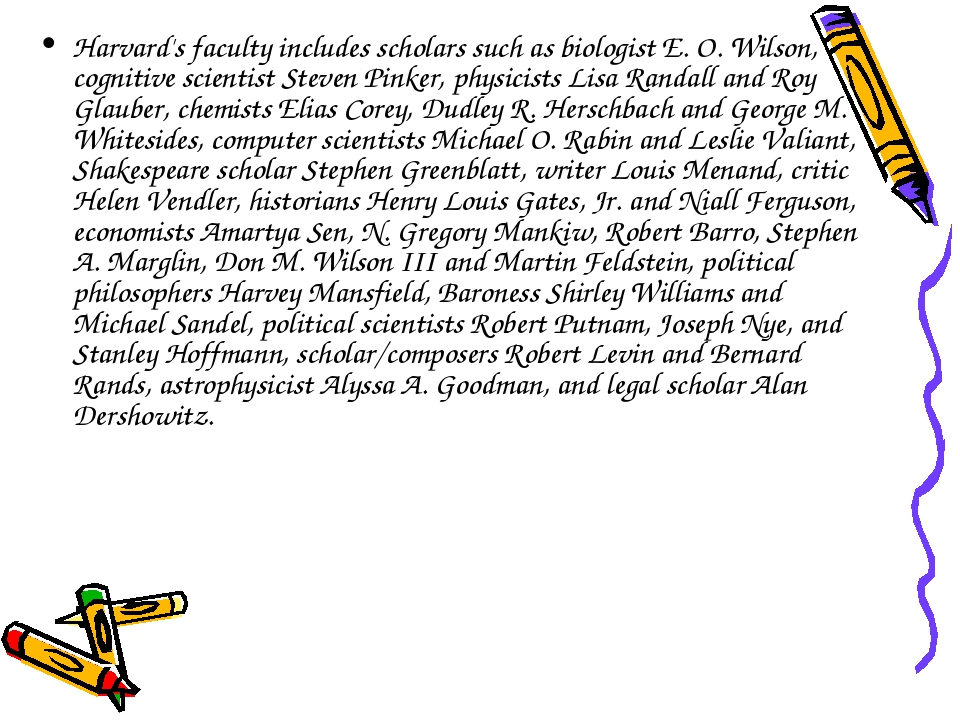 Harvard's faculty includes scholars such as biologist E. O. Wilson, cognitive...