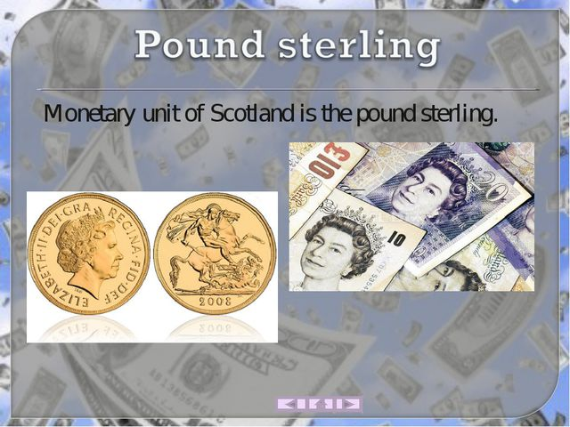Monetary unit of Scotland is the pound sterling.