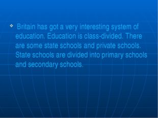 Britain has got a very interesting system of education. Education is class-d