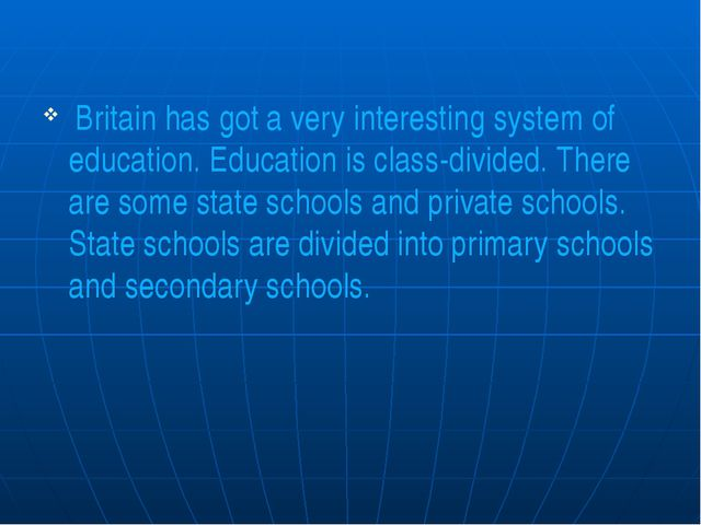 Britain has got a very interesting system of education. Education is class-d...