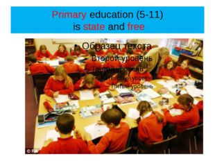 Primary education (5-11) is state and free