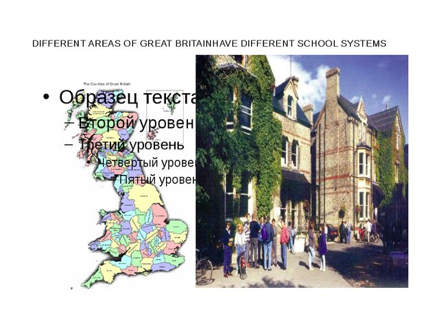 DIFFERENT AREAS OF GREAT BRITAINHAVE DIFFERENT SCHOOL SYSTEMS