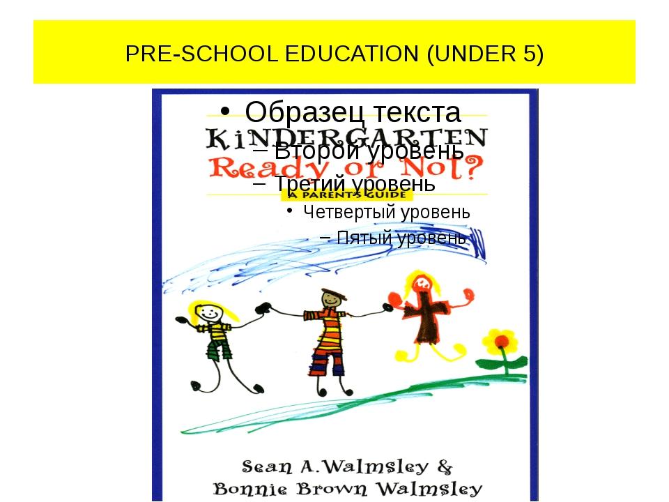 PRE-SCHOOL EDUCATION (UNDER 5)